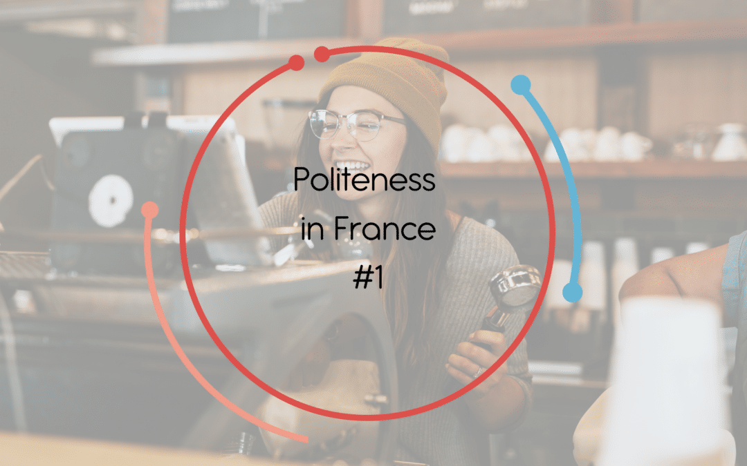 Politeness in France (and how to make the waiter your best friend)